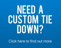 Need a custom Tie Down? Click here to find out more